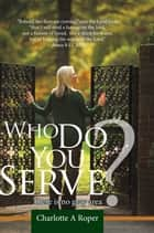 Who Do You Serve? ebook by Charlotte A Roper