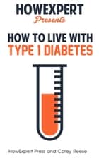 How to Live With Type 1 Diabetes ebook by HowExpert