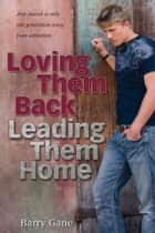 Loving Them Back, Leading Them Home ebook by Barry Gane