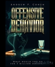 Offensive Behavior - What would you do do for five million dollars? ebook by Andrew Cohen