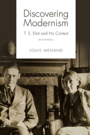Discovering Modernism - T. S. Eliot and His Context ebook by Louis Menand
