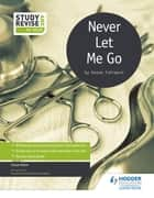 Study and Revise for GCSE: Never Let Me Go ebook by Susan Elkin, Sue Bennett, Dave Stockwin