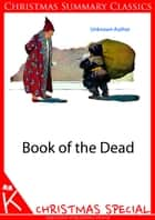 Book of the Dead [Christmas Summary Classics] ebook by UNKNOWN