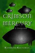 Crimson Mercury Part 2 - Invasion ebook by Kathrine Kautzman