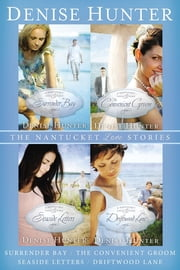 The Nantucket Love Stories - Surrender Bay, The Convenient Groom, Seaside Letters, Driftwood Lane ebook by Denise Hunter