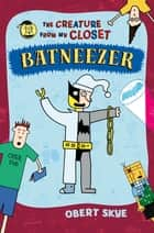 Batneezer - The Creature From My Closet ebook by Obert Skye, Obert Skye