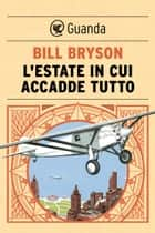 L'estate in cui accadde tutto ebook by Bill Bryson