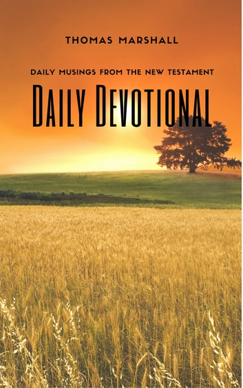 DAILY DEVOTIONAL - Daily Musing From the New Testament ebook by Thomas Marshall