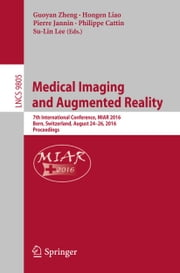 Medical Imaging and Augmented Reality - 7th International Conference, MIAR 2016, Bern, Switzerland, August 24-26, 2016, Proceedings ebook by Guoyan Zheng,Hongen Liao,Pierre Jannin,Philippe Cattin,Su-Lin Lee