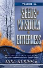Seeds of Wisdom on Bitterness, Volume 36 ebook by Mike Murdock