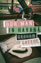 Our Man in Havana ebook by Graham Greene