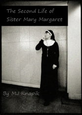 The Second Life of Sister Mary Margaret ebook by MJ Knapik