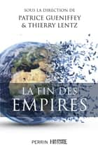 La fin des Empires ebook by COLLECTIF,Patrice GUENIFFEY,Thierry LENTZ