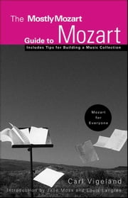 The Mostly Mozart Guide to Mozart ebook by Vigeland, Carl