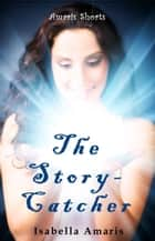 The Story-Catcher: A Fantasy Short Story ebook by