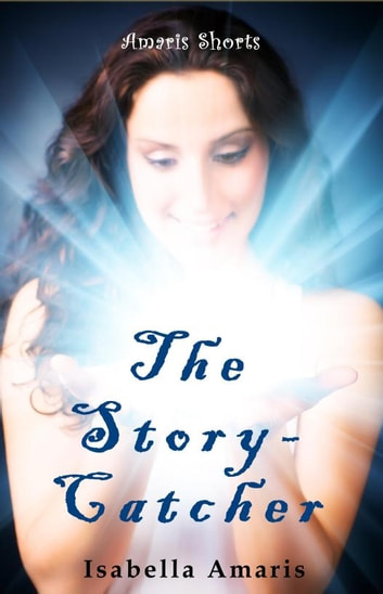 The Story-Catcher: A Fantasy Short Story ebook by Isabella Amaris