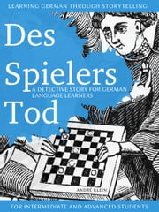 Learning German Through Storytelling: Des Spielers Tod – A Detective Story For German Language Learners (For Intermediate And Advanced Students) ebook by Kobo.Web.Store.Products.Fields.ContributorFieldViewModel