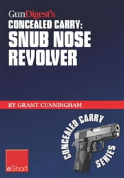 Gun Digest's Snub Nose Revolver Concealed Carry eShort: Snub nose revolver tips for accuracy & concealed carry. Learn how to shoot a snub nose pistol accurately and confidently as a CCW. ebook by Grant Cunningham