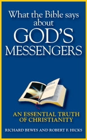 What the Bible Says about God's Messengers - An Essential Truth of Christianity ebook by Richard Bewes,Robert F. Hicks