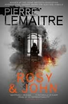 Rosy and John ebook by Pierre Lemaitre