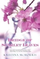 Bridge of Scarlet Leaves ebook by Kristina Mcmorris