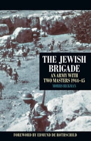 Jewish Brigade - An Army with Two Masters 1944-45 ebook by Morris Beckman