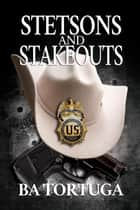 Stetsons and Stakeouts ebook by BA Tortuga