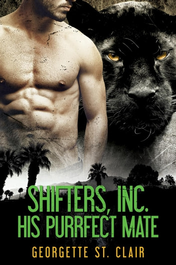 His Purrfect Mate - Shifters, Inc., #2 ebook by Georgette St. Clair