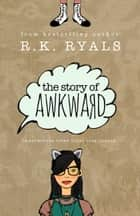 The Story of Awkward ebook by R.K. Ryals