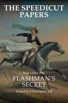 The Speedicut Papers: Book 1 (1821–1848) - Flashman'S Secret ebook by Christopher Joll