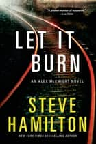 Let it Burn ebook by Steve Hamilton
