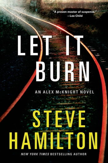 Let it Burn - An Alex McKnight Novel ebook by Steve Hamilton
