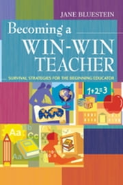 Becoming a Win-Win Teacher - Survival Strategies for the Beginning Educator ebook by Jane Bluestein