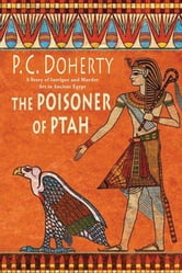 The Poisoner of Ptah - A Story of Intrigue and Murder Set in Ancient Egypt ebook by P. C. Doherty