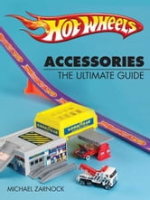Hot Wheels Accessories: The Ultimate Guide ebook by Michael Zarnock