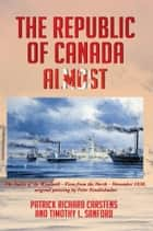 The Republic of Canada Almost ebook by Patrick Richard Carstens and Timothy L. Sanford