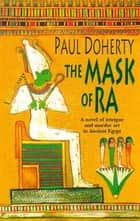 The Mask of Ra (Amerotke Mysteries, Book 1) - A novel of intrigue and murder set in Ancient Egypt ebook by Paul Doherty