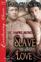 Slave to His Love ebook by Marcy Jacks