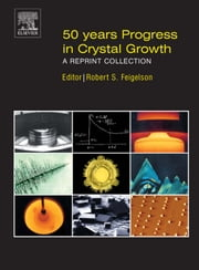 50 Years Progress in Crystal Growth: A Reprint Collection ebook by Feigelson, Robert