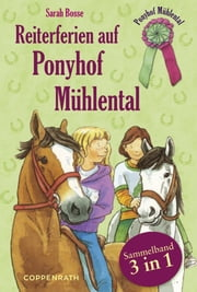Reiterferien auf Ponyhof Mühlental - Sammelband 3 in 1 ebook by Sarah Bosse