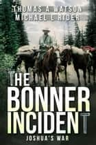 Joshua's War - The Bonner Incident, #2 ebook by Thomas A Watson