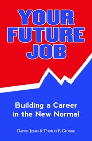 Your Future Job: Building a Career in the New Normal ebook by Daniel Jelski, Tom George