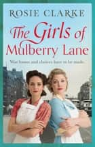 The Girls of Mulberry Lane - A heart-warming, war time family saga ebook by