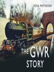 GWR Story ebook by Rosa Matheson