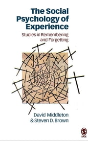 The Social Psychology of Experience - Studies in Remembering and Forgetting ebook by Dr David Middleton,Professor Steven Brown