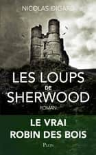 Les loups de Sherwood eBook by Nicolas DIGARD
