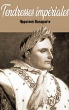 Tendresses impériales ebook by Napoléon Bonaparte