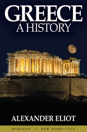 Greece: A History ebook by Alexander Eliot