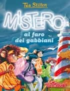 Mistero al faro dei gabbiani eBook by Tea Stilton