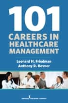101 Careers in Healthcare Management ebook by Anthony R. Kovner, PhD